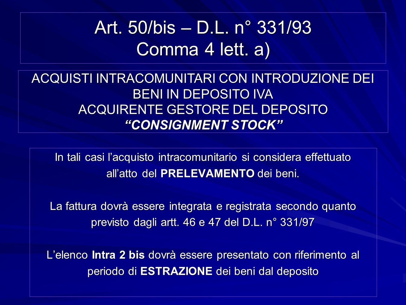 Art. 50/bis – D.L. n° 331/93 Comma 4 lett. a) In tali casi lacquisto intracomunitario si considera effettuato allatto del PRELEVAMENTO dei beni. La fa