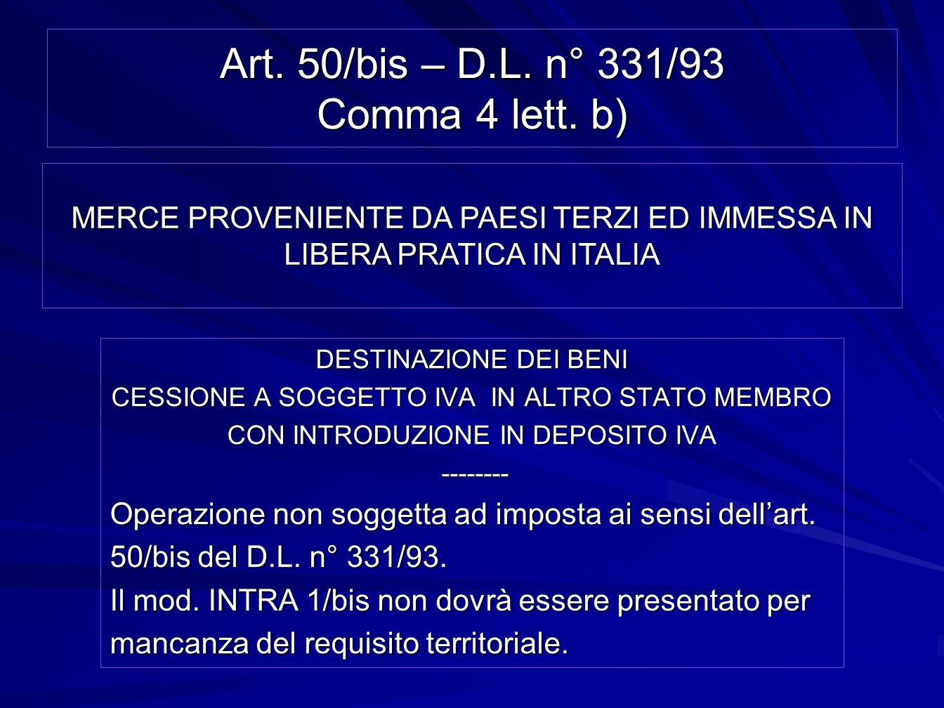 Art. 50/bis – D.L. n° 331/93 Comma 4 lett. b) DESTINAZIONE DEI BENI CESSIONE A SOGGETTO IVA IN ALTRO STATO MEMBRO CON INTRODUZIONE IN DEPOSITO IVA ---