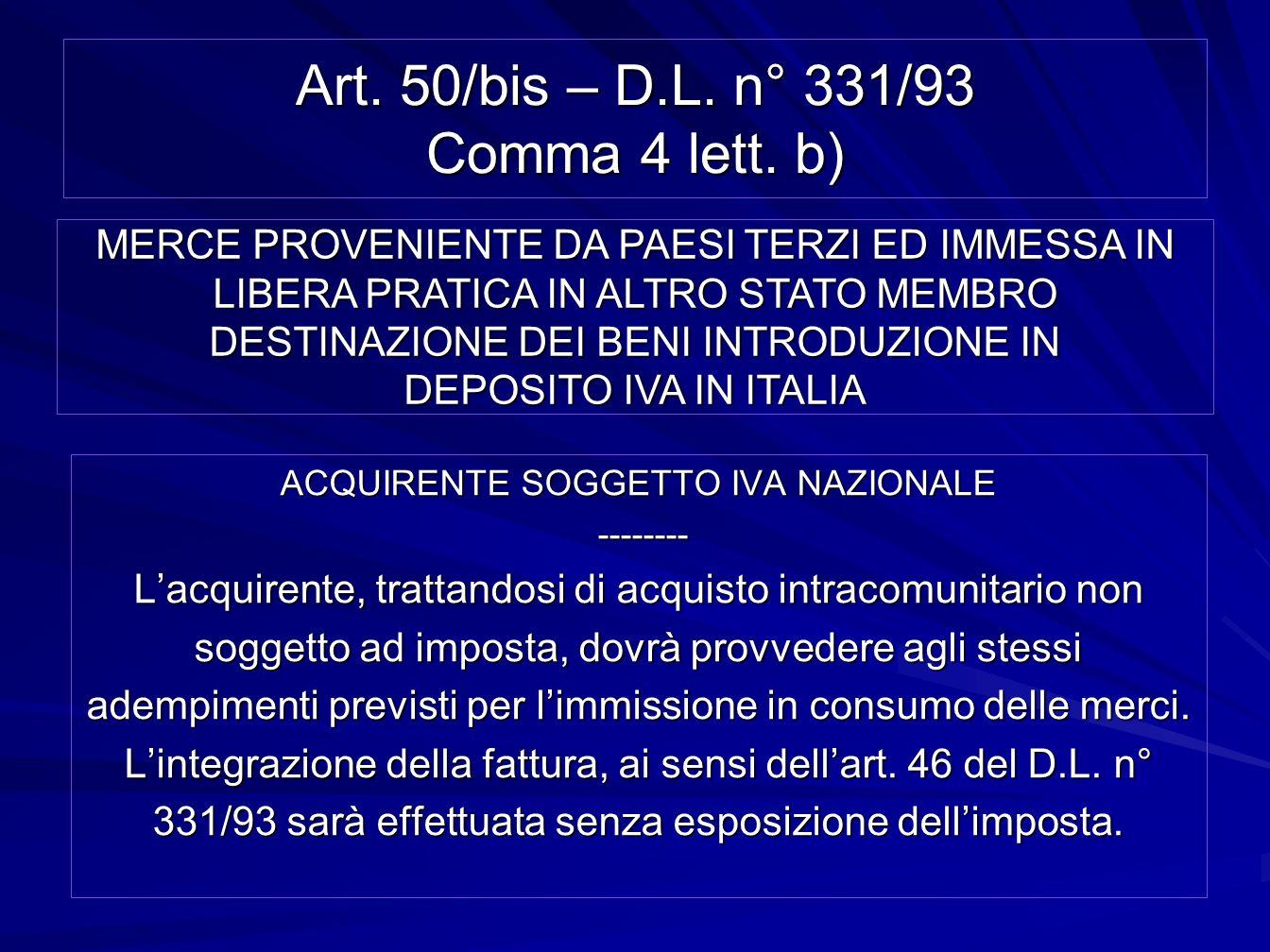Art. 50/bis – D.L. n° 331/93 Comma 4 lett. b) ACQUIRENTE SOGGETTO IVA NAZIONALE -------- -------- Lacquirente, trattandosi di acquisto intracomunitari