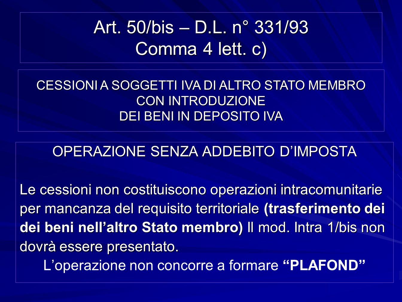 Art. 50/bis – D.L. n° 331/93 Comma 4 lett. c) OPERAZIONE SENZA ADDEBITO DIMPOSTA Le cessioni non costituiscono operazioni intracomunitarie per mancanz
