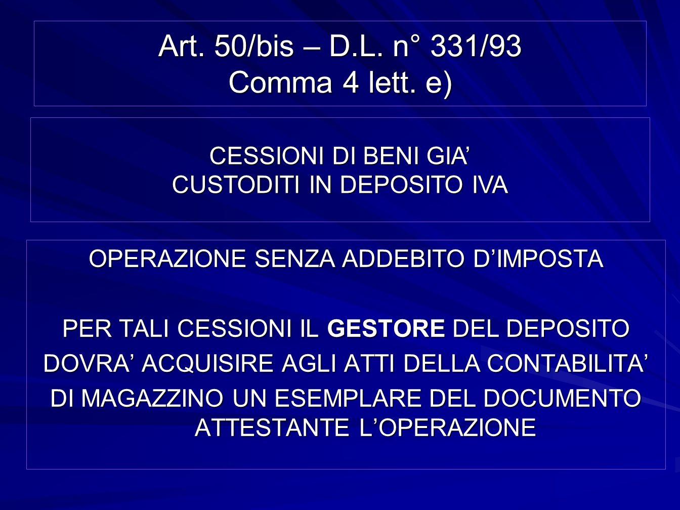Art. 50/bis – D.L. n° 331/93 Comma 4 lett. e) OPERAZIONE SENZA ADDEBITO DIMPOSTA PER TALI CESSIONI IL GESTORE DEL DEPOSITO DOVRA ACQUISIRE AGLI ATTI D