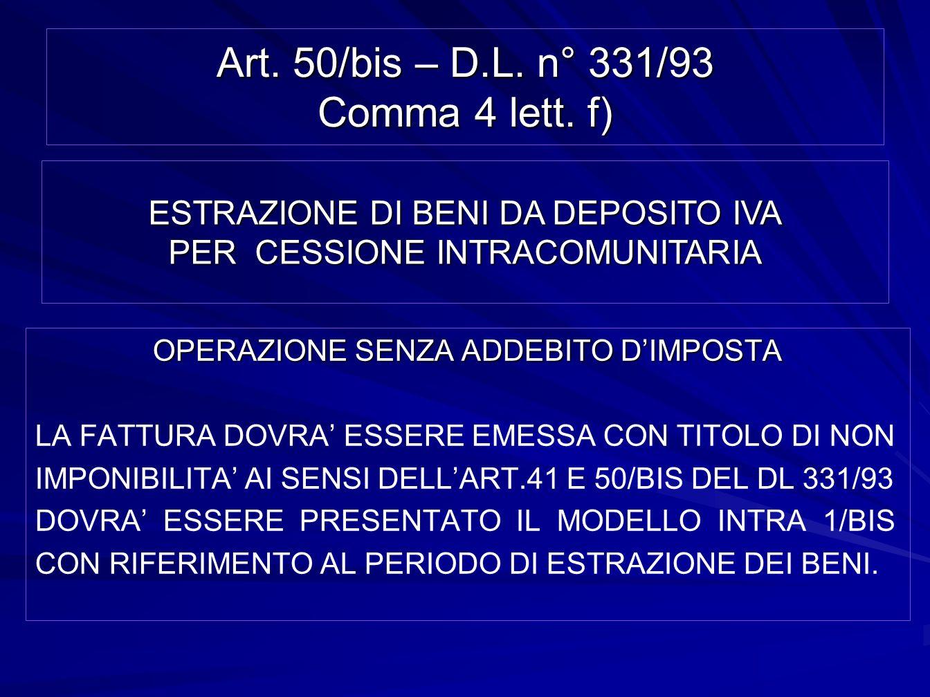 Art. 50/bis – D.L. n° 331/93 Comma 4 lett. f) OPERAZIONE SENZA ADDEBITO DIMPOSTA LA FATTURA DOVRA ESSERE EMESSA CON TITOLO DI NON IMPONIBILITA AI SENS