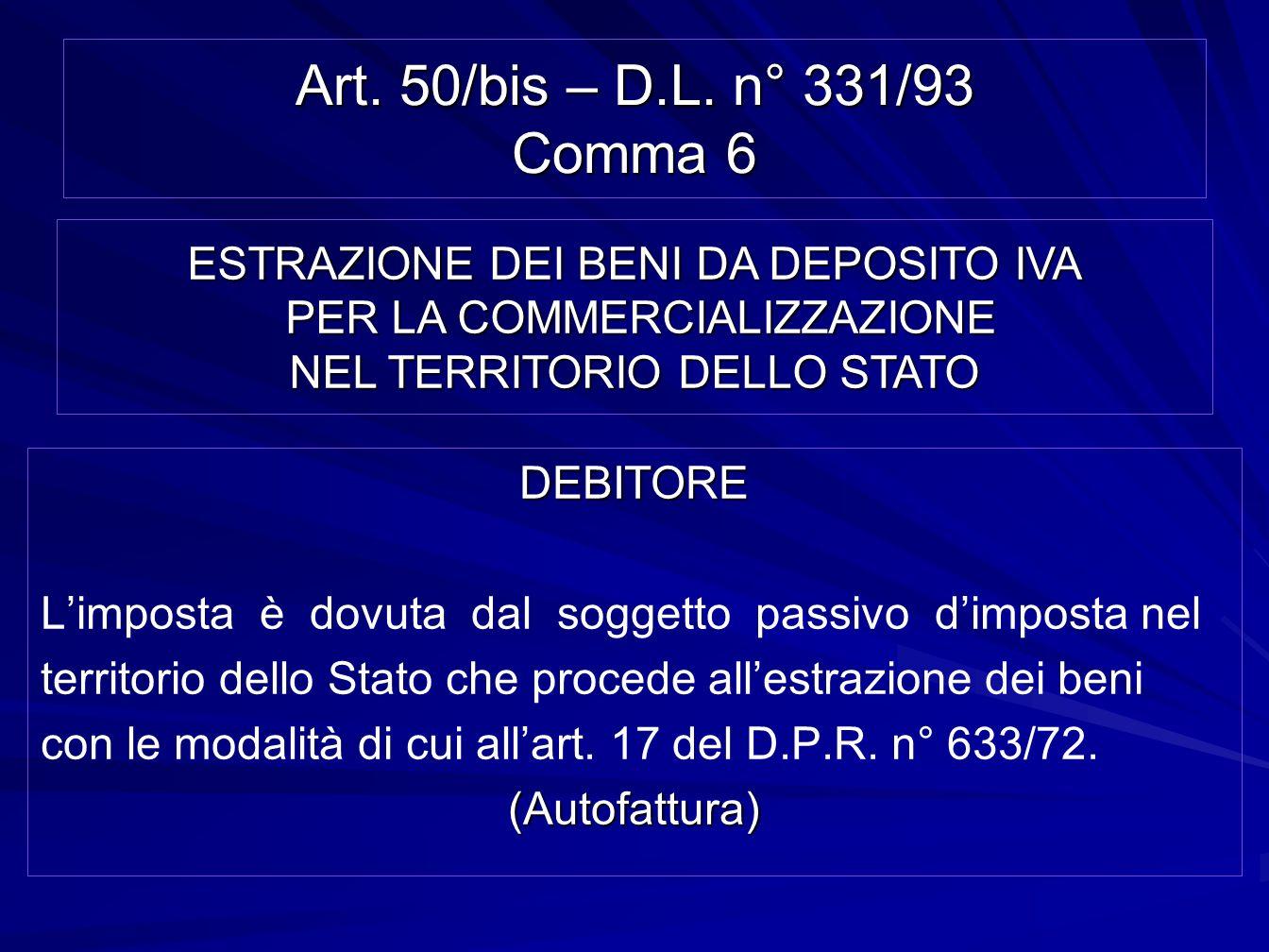 Art. 50/bis – D.L. n° 331/93 Comma 6 DEBITORE Limposta è dovuta dal soggetto passivo dimposta nel territorio dello Stato che procede allestrazione dei