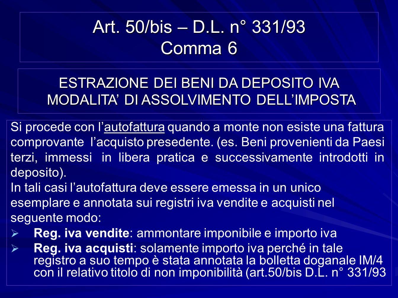 Art. 50/bis – D.L. n° 331/93 Comma 6 Si procede con lautofattura quando a monte non esiste una fattura comprovante lacquisto presedente. (es. Beni pro