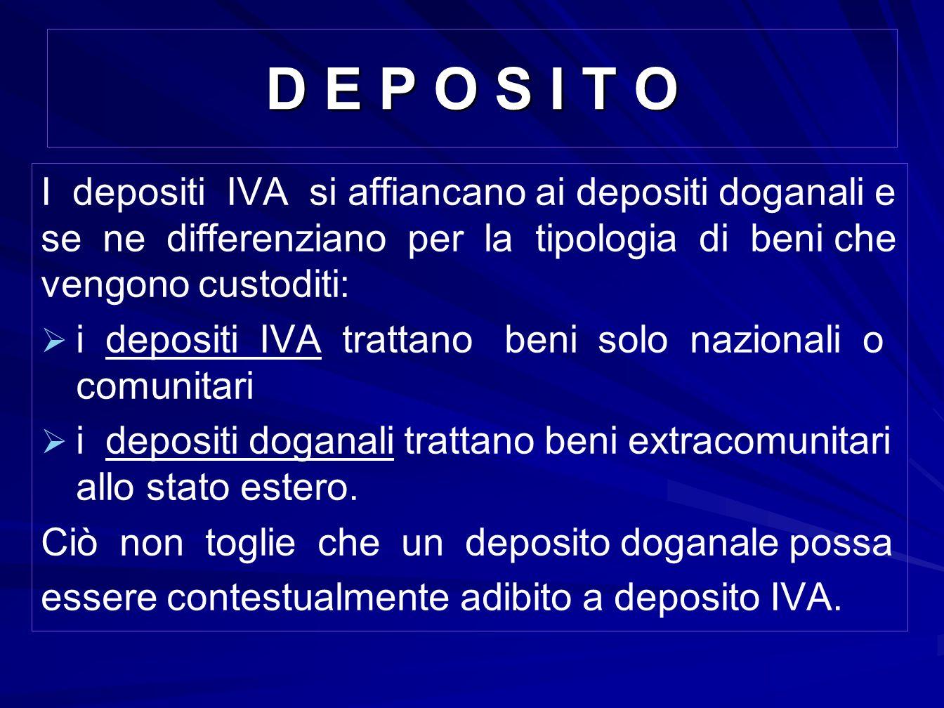 D E P O S I T O I depositi IVA si affiancano ai depositi doganali e se ne differenziano per la tipologia di beni che vengono custoditi: i depositi IVA