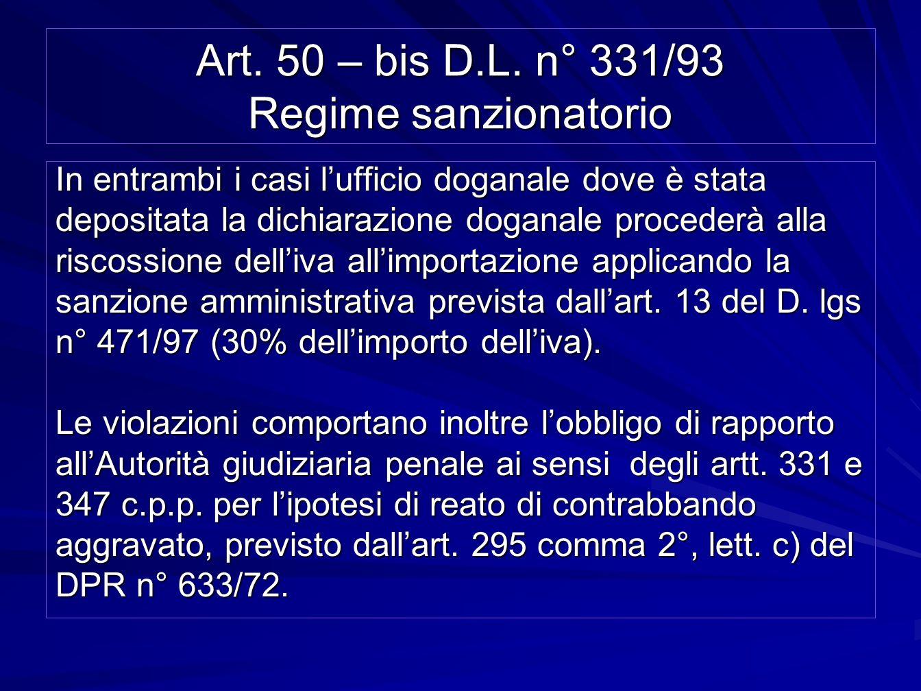Art. 50 – bis D.L. n° 331/93 Regime sanzionatorio In entrambi i casi lufficio doganale dove è stata depositata la dichiarazione doganale procederà all