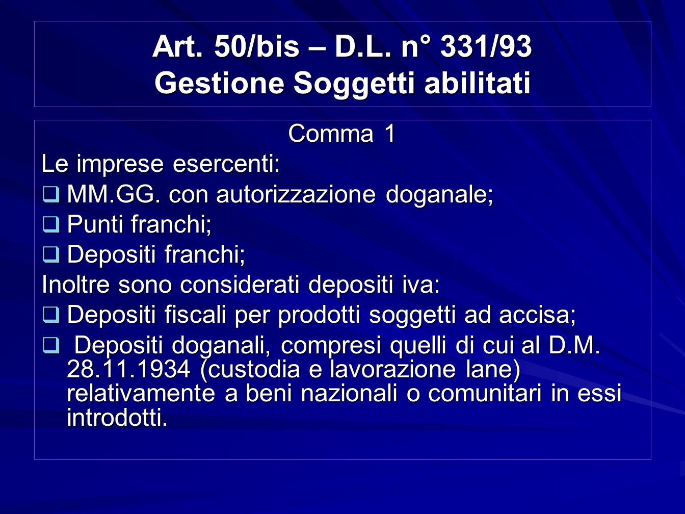 Art. 50/bis – D.L. n° 331/93 Gestione Soggetti abilitati Comma 1 Le imprese esercenti: MM.GG. con autorizzazione doganale; MM.GG. con autorizzazione d