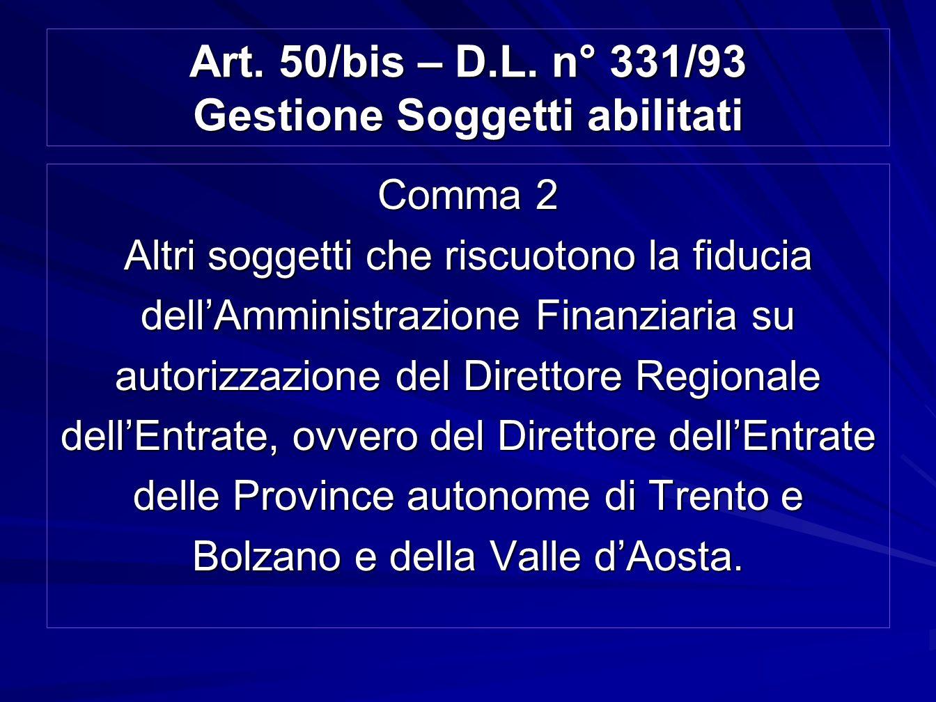 Comma 2 Altri soggetti che riscuotono la fiducia dellAmministrazione Finanziaria su autorizzazione del Direttore Regionale dellEntrate, ovvero del Dir