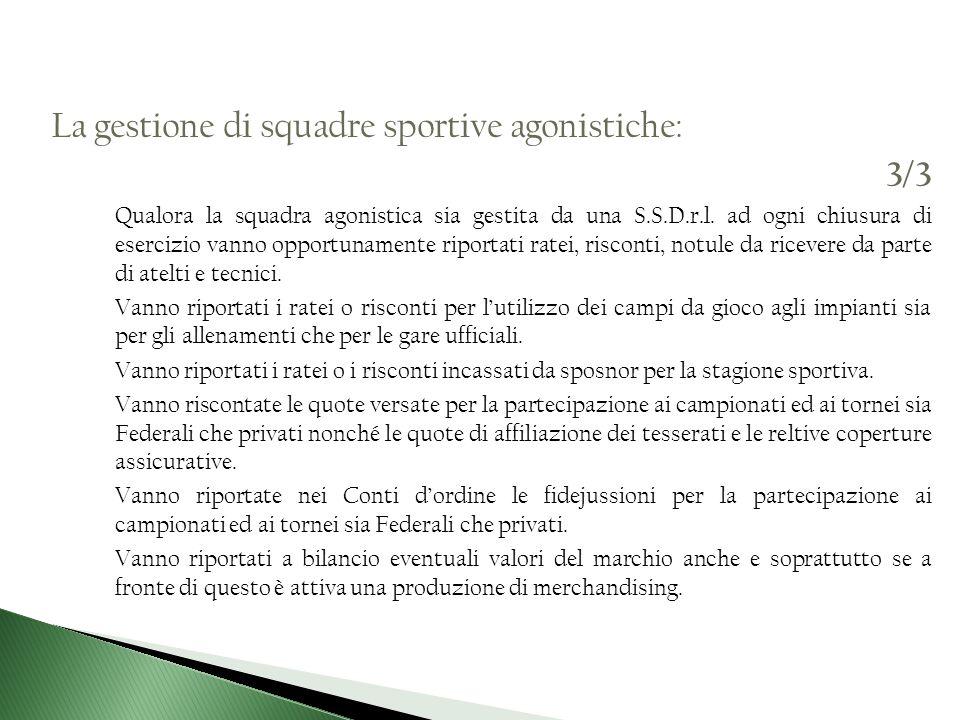 La gestione di squadre sportive agonistiche: 3/3 Qualora la squadra agonistica sia gestita da una S.S.D.r.l. ad ogni chiusura di esercizio vanno oppor