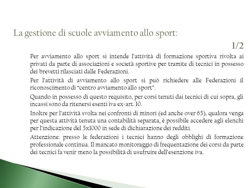La gestione di scuole avviamento allo sport: 1/2 Per avviamento allo sport si intende lattività di formazione sportiva rivolta ai privati da parte di