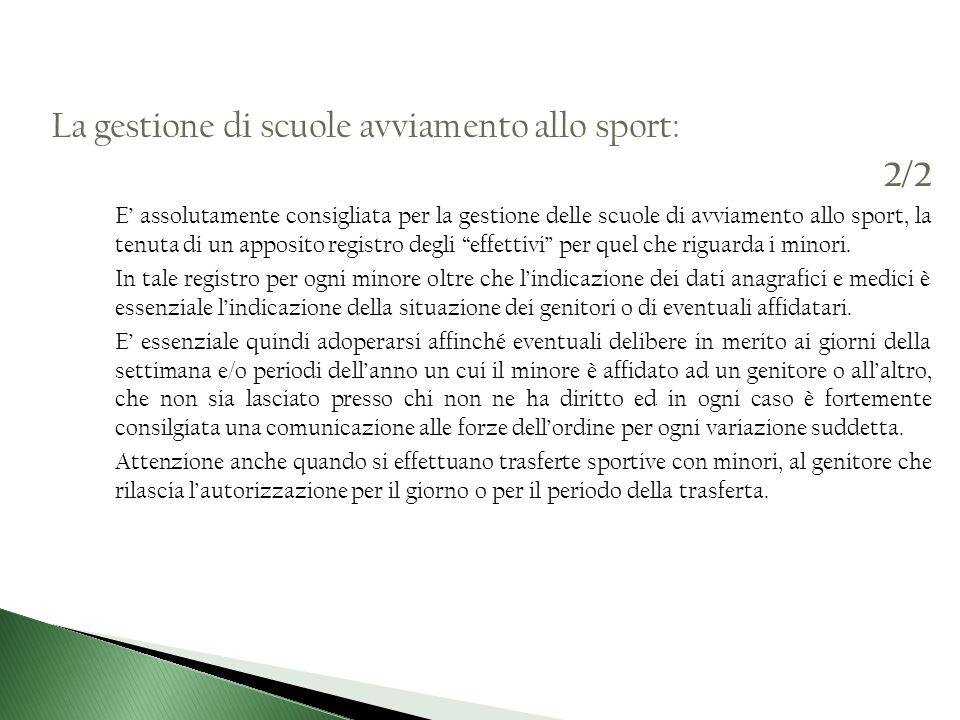 La gestione di scuole avviamento allo sport: 2/2 E assolutamente consigliata per la gestione delle scuole di avviamento allo sport, la tenuta di un ap