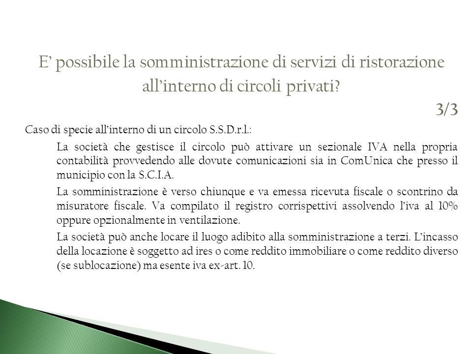 E possibile la somministrazione di servizi di ristorazione allinterno di circoli privati? 3/3 Caso di specie allinterno di un circolo S.S.D.r.l.: La s
