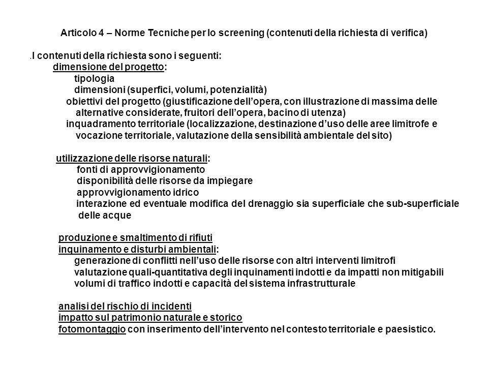 Articolo 4 – Norme Tecniche per lo screening (contenuti della richiesta di verifica).I contenuti della richiesta sono i seguenti: dimensione del proge