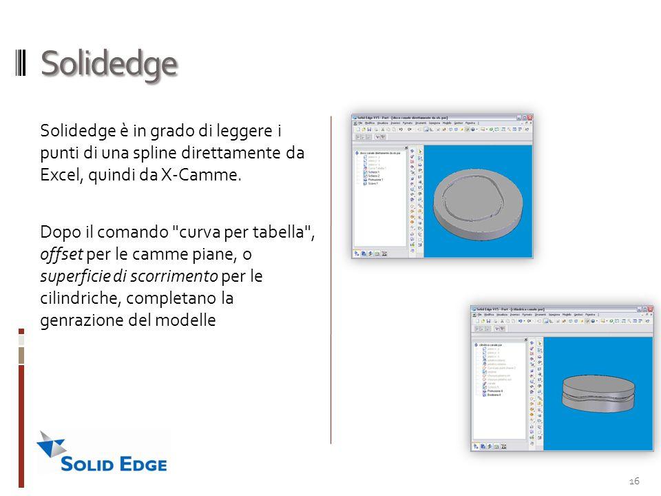 Solidedge Solidedge è in grado di leggere i punti di una spline direttamente da Excel, quindi da X-Camme. Dopo il comando