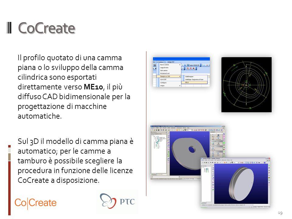 CoCreate Il profilo quotato di una camma piana o lo sviluppo della camma cilindrica sono esportati direttamente verso ME10, il più diffuso CAD bidimen