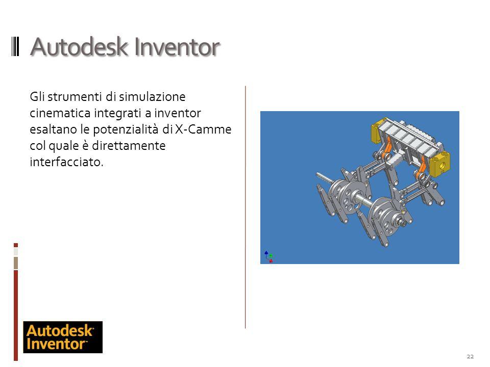 Autodesk Inventor Gli strumenti di simulazione cinematica integrati a inventor esaltano le potenzialità di X-Camme col quale è direttamente interfacci