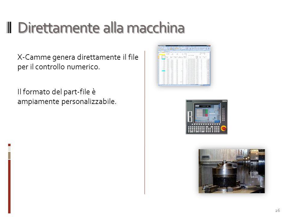 Direttamente alla macchina X-Camme genera direttamente il file per il controllo numerico. Il formato del part-file è ampiamente personalizzabile. 26