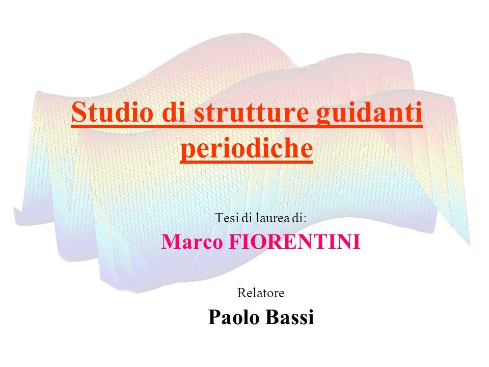 Studio di strutture guidanti periodiche Tesi di laurea di: Marco FIORENTINI Relatore Paolo Bassi