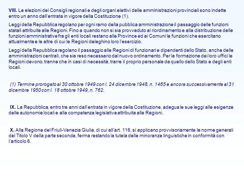 VIII. Le elezioni dei Consigli regionali e degli organi elettivi delle amministrazioni provinciali sono indette entro un anno dallentrata in vigore de