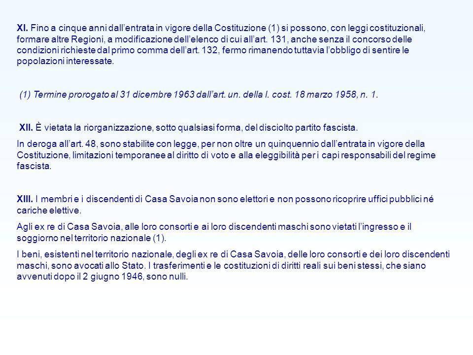 XI. Fino a cinque anni dallentrata in vigore della Costituzione (1) si possono, con leggi costituzionali, formare altre Regioni, a modificazione delle