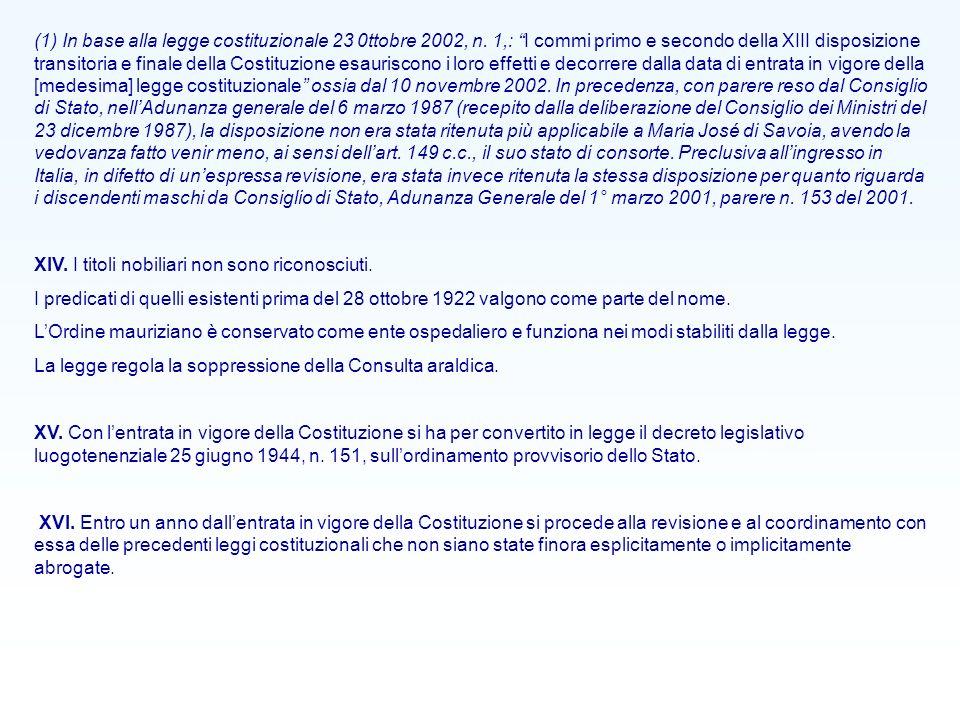 (1) In base alla legge costituzionale 23 0ttobre 2002, n. 1,: I commi primo e secondo della XIII disposizione transitoria e finale della Costituzione