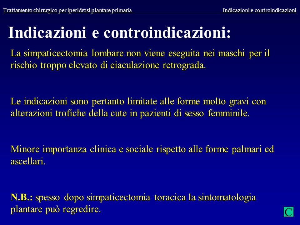 Trattamento chirurgico per iperidrosi plantare primaria Indicazioni e controindicazioni Indicazioni e controindicazioni: La simpaticectomia lombare no