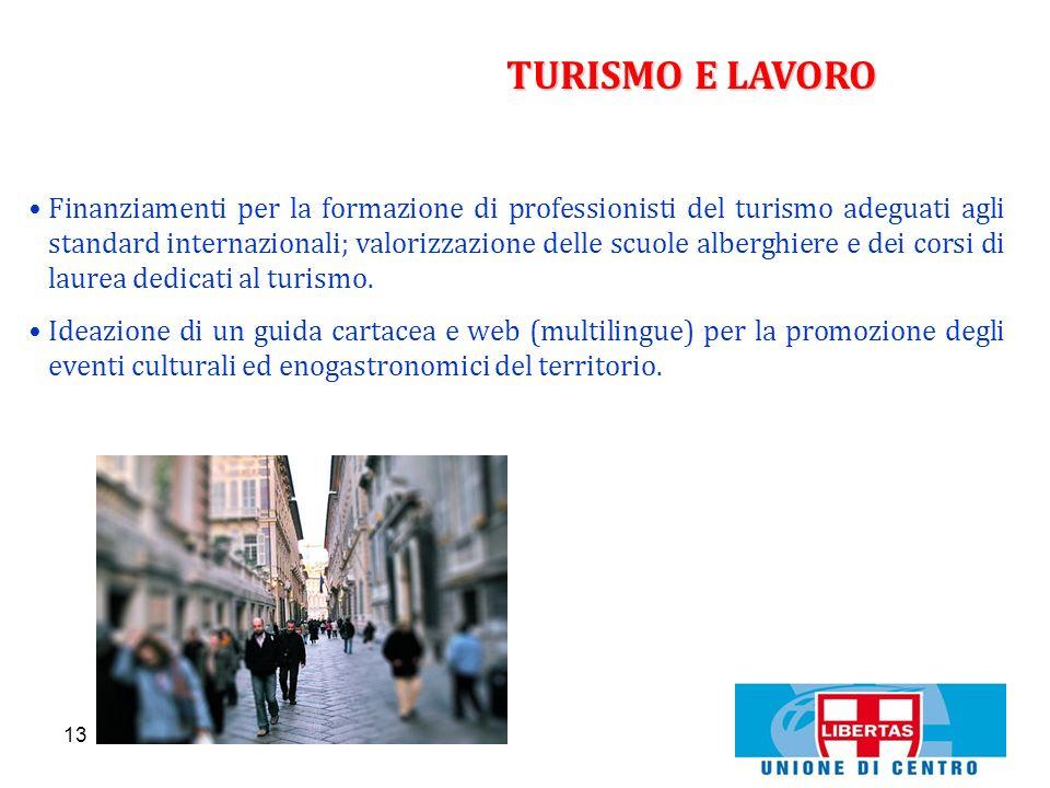 13 TURISMO E LAVORO Finanziamenti per la formazione di professionisti del turismo adeguati agli standard internazionali; valorizzazione delle scuole a