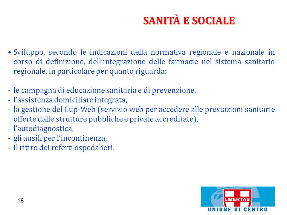 18 SANITÀ E SOCIALE Sviluppo, secondo le indicazioni della normativa regionale e nazionale in corso di definizione, dellintegrazione delle farmacie ne