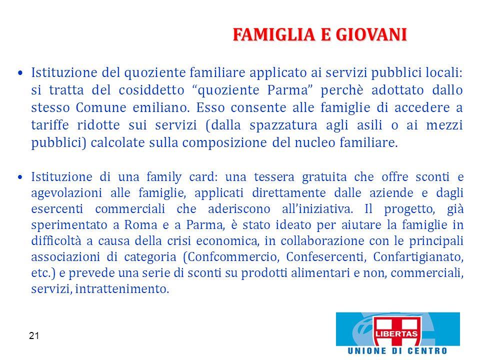 21 FAMIGLIA E GIOVANI Istituzione del quoziente familiare applicato ai servizi pubblici locali: si tratta del cosiddetto quoziente Parma perchè adotta