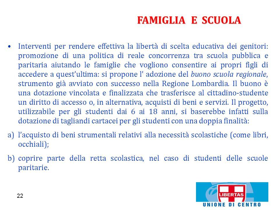 22 FAMIGLIA E SCUOLA Interventi per rendere effettiva la libertà di scelta educativa dei genitori: promozione di una politica di reale concorrenza tra