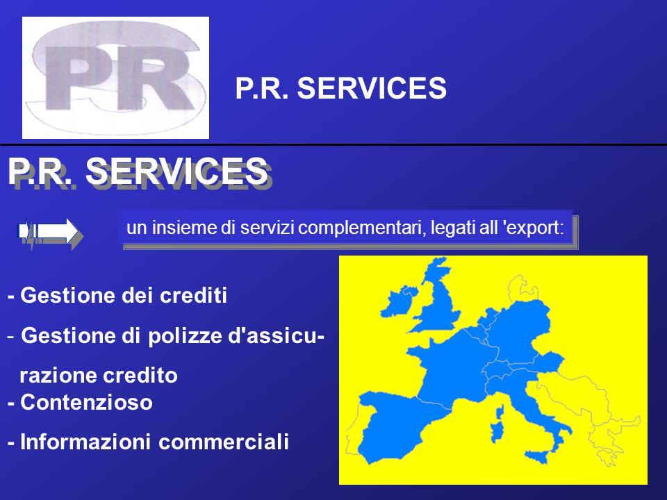 - Gestione dei crediti - Gestione di polizze d'assicu- razione credito - Contenzioso - Informazioni commerciali P.R. SERVICES un insieme di servizi co