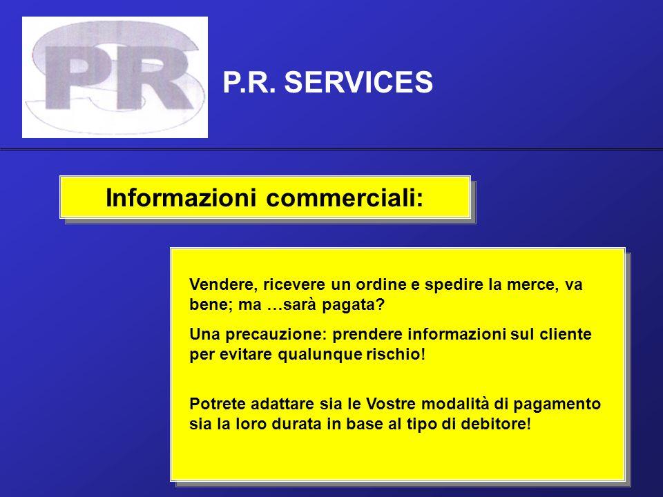 P.R. SERVICES Informazioni commerciali: Vendere, ricevere un ordine e spedire la merce, va bene; ma …sarà pagata? Una precauzione: prendere informazio