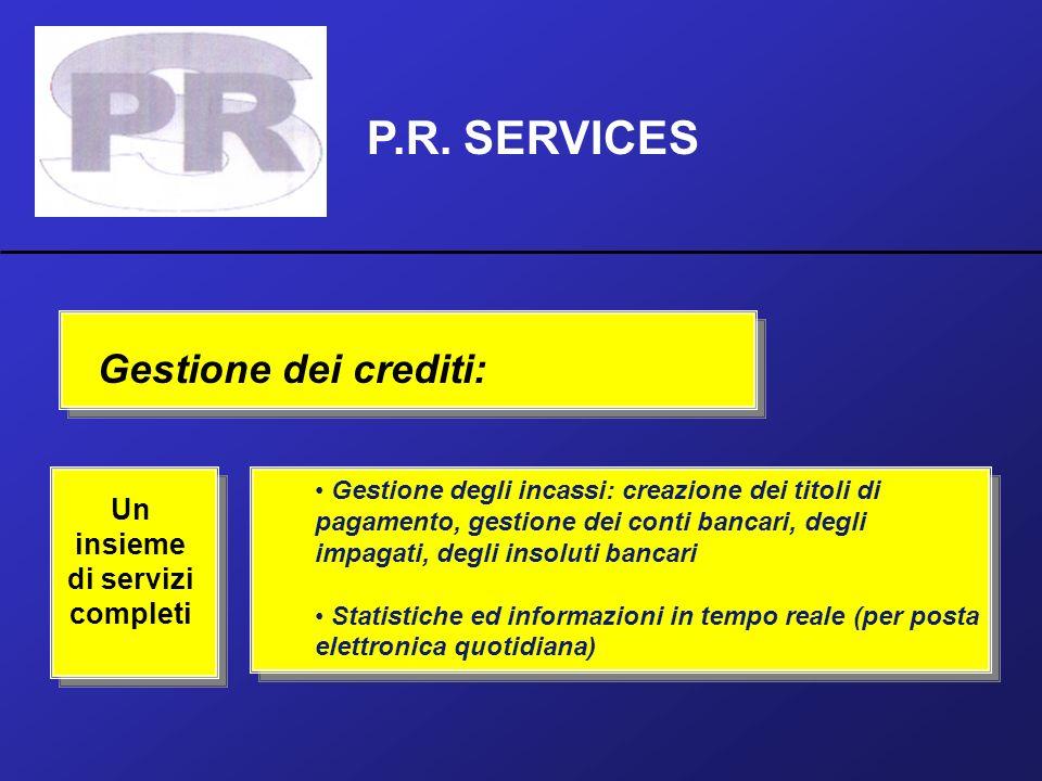 P.R. SERVICES Gestione dei crediti: Un insieme di servizi completi Gestione degli incassi: creazione dei titoli di pagamento, gestione dei conti banca