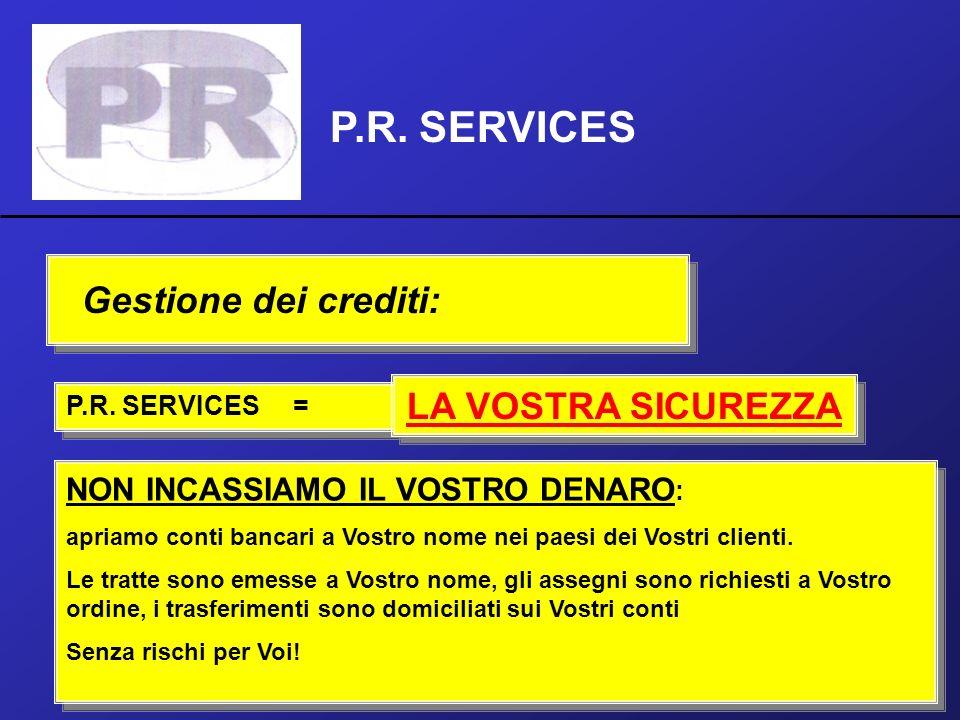 P.R. SERVICES Gestione dei crediti: P.R. SERVICES = LA VOSTRA SICUREZZA NON INCASSIAMO IL VOSTRO DENARO : apriamo conti bancari a Vostro nome nei paes