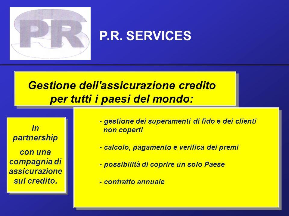 P.R. SERVICES In partnership con una compagnia di assicurazione sul credito. Gestione dell'assicurazione credito per tutti i paesi del mondo: - gestio