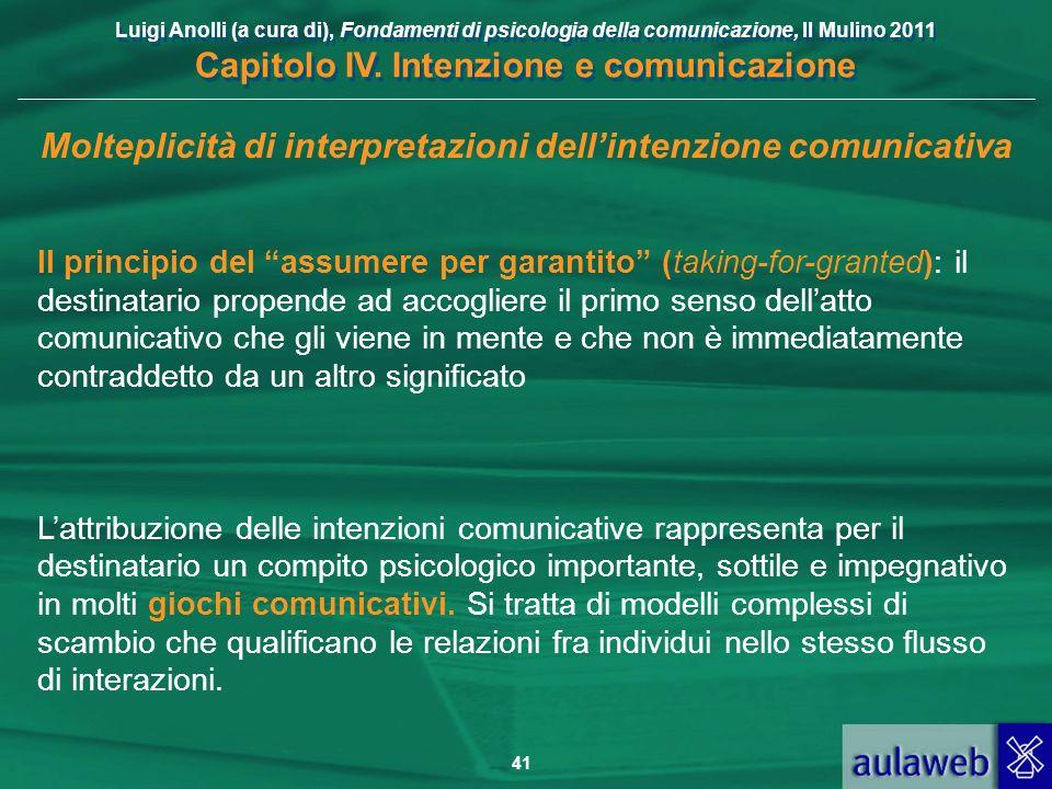 Luigi Anolli (a cura di), Fondamenti di psicologia della comunicazione, Il Mulino 2011 Capitolo IV. Intenzione e comunicazione 41 Molteplicità di inte