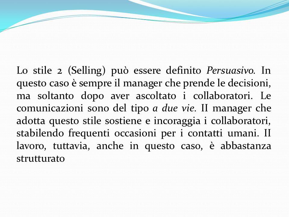 Lo stile 2 (Selling) può essere definito Persuasivo. In questo caso è sempre il manager che prende le decisioni, ma soltanto dopo aver ascoltato i col