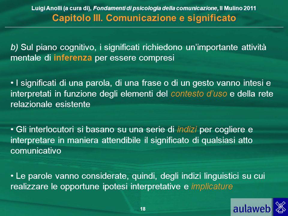 Luigi Anolli (a cura di), Fondamenti di psicologia della comunicazione, Il Mulino 2011 Capitolo III. Comunicazione e significato 18 b) Sul piano cogni