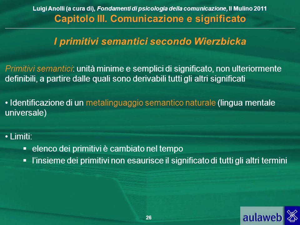 Luigi Anolli (a cura di), Fondamenti di psicologia della comunicazione, Il Mulino 2011 Capitolo III. Comunicazione e significato 26 I primitivi semant