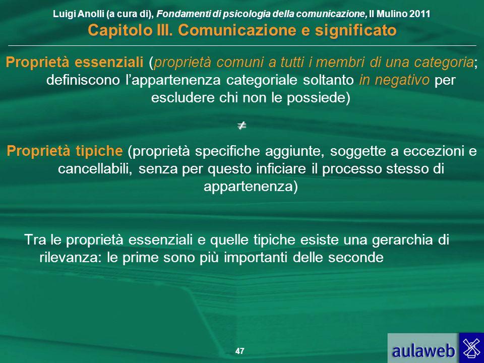 Luigi Anolli (a cura di), Fondamenti di psicologia della comunicazione, Il Mulino 2011 Capitolo III. Comunicazione e significato 47 Proprietà essenzia