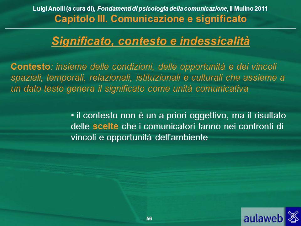 Luigi Anolli (a cura di), Fondamenti di psicologia della comunicazione, Il Mulino 2011 Capitolo III. Comunicazione e significato 56 Significato, conte
