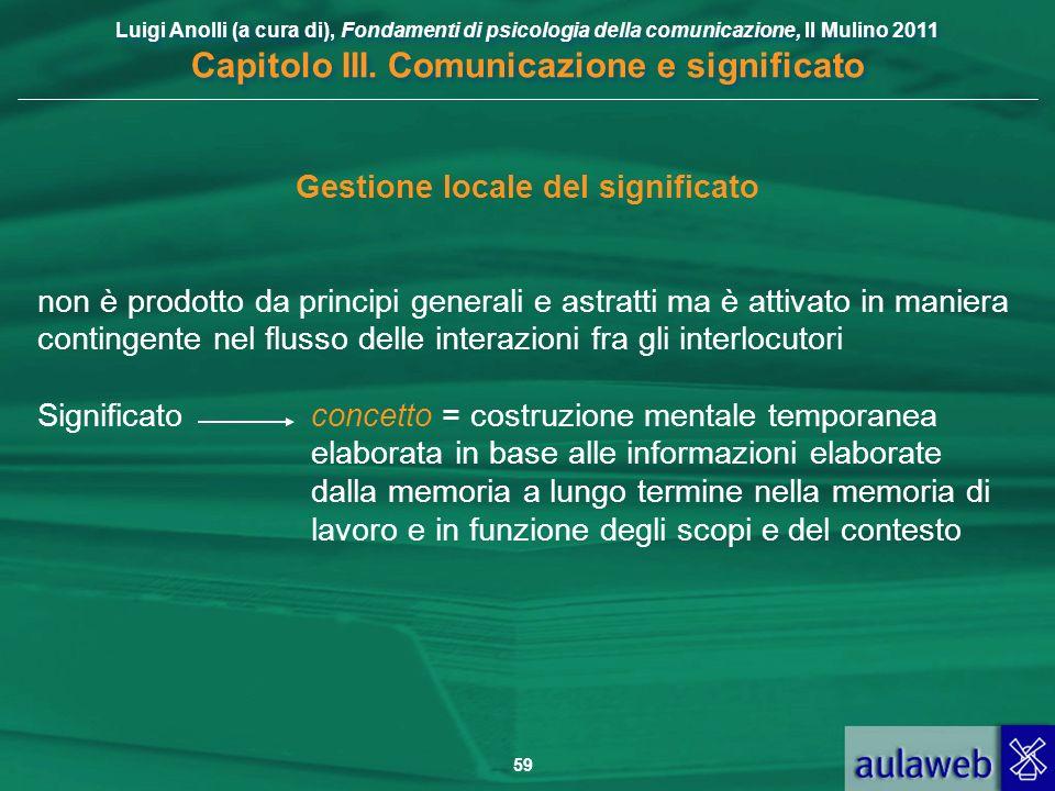 Luigi Anolli (a cura di), Fondamenti di psicologia della comunicazione, Il Mulino 2011 Capitolo III. Comunicazione e significato 59 Gestione locale de