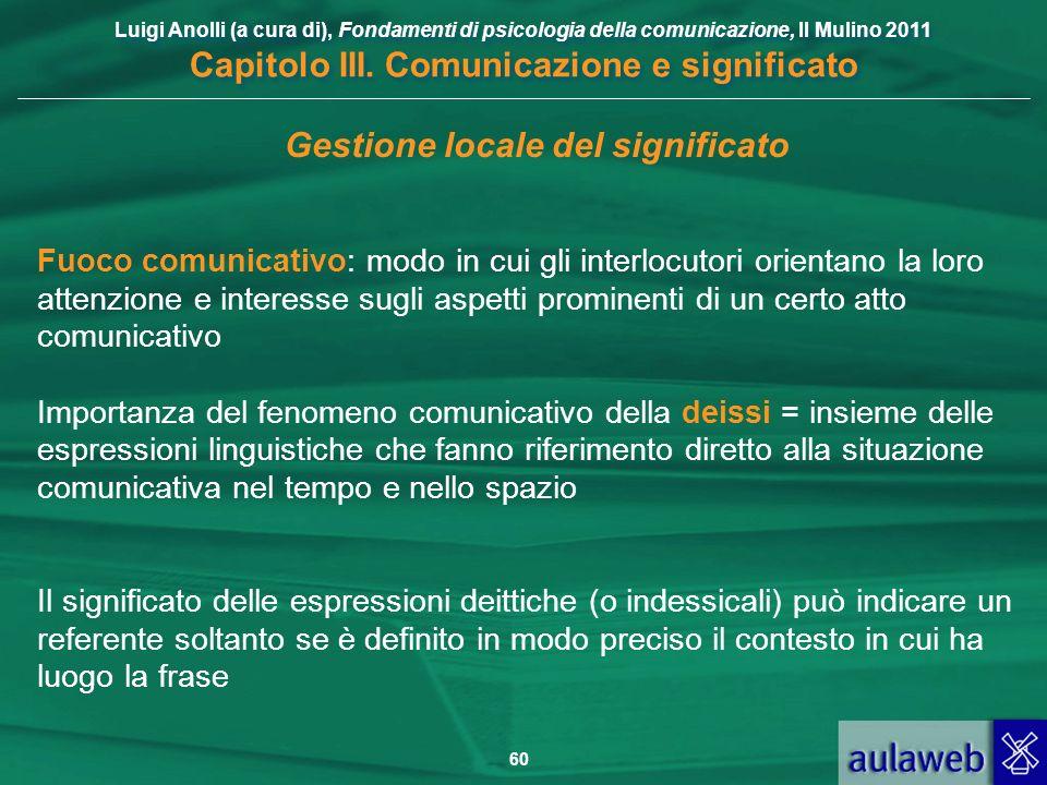 Luigi Anolli (a cura di), Fondamenti di psicologia della comunicazione, Il Mulino 2011 Capitolo III. Comunicazione e significato 60 Gestione locale de
