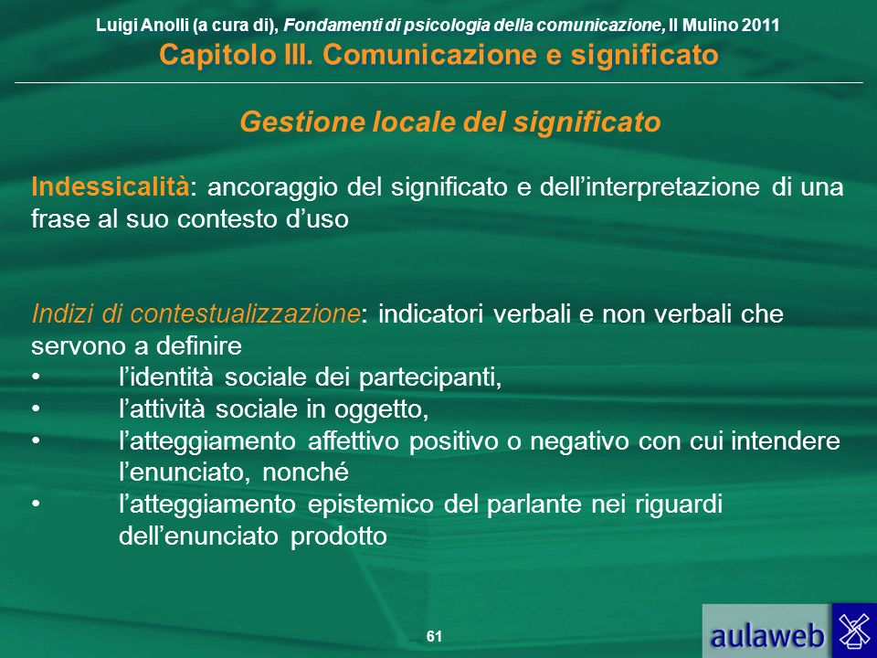 Luigi Anolli (a cura di), Fondamenti di psicologia della comunicazione, Il Mulino 2011 Capitolo III. Comunicazione e significato 61 Gestione locale de