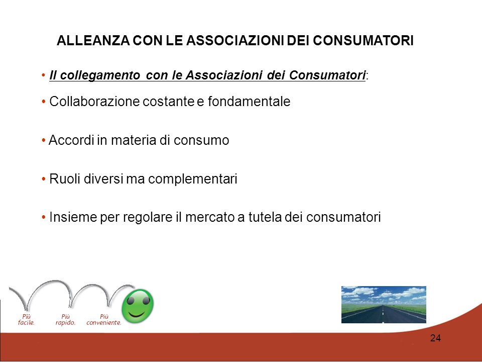 24 Il collegamento con le Associazioni dei Consumatori: Collaborazione costante e fondamentale Accordi in materia di consumo Ruoli diversi ma compleme