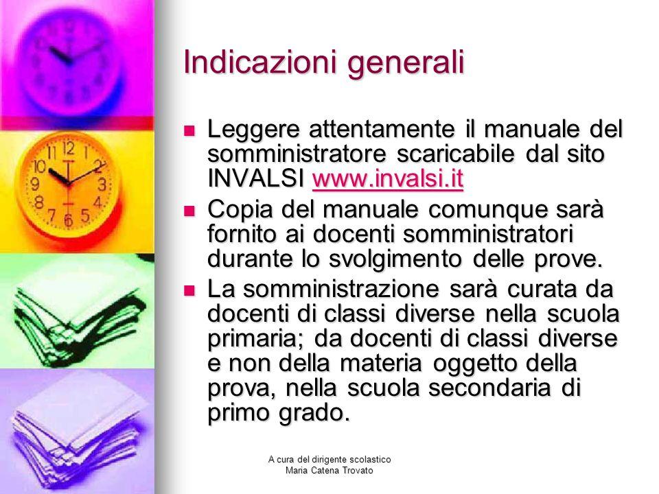 Indicazioni generali Leggere attentamente il manuale del somministratore scaricabile dal sito INVALSI www.invalsi.it Leggere attentamente il manuale d