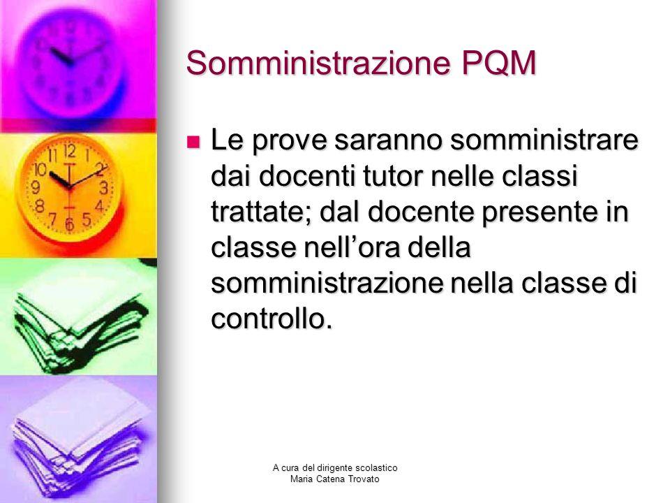 Somministrazione PQM Le prove saranno somministrare dai docenti tutor nelle classi trattate; dal docente presente in classe nellora della somministraz
