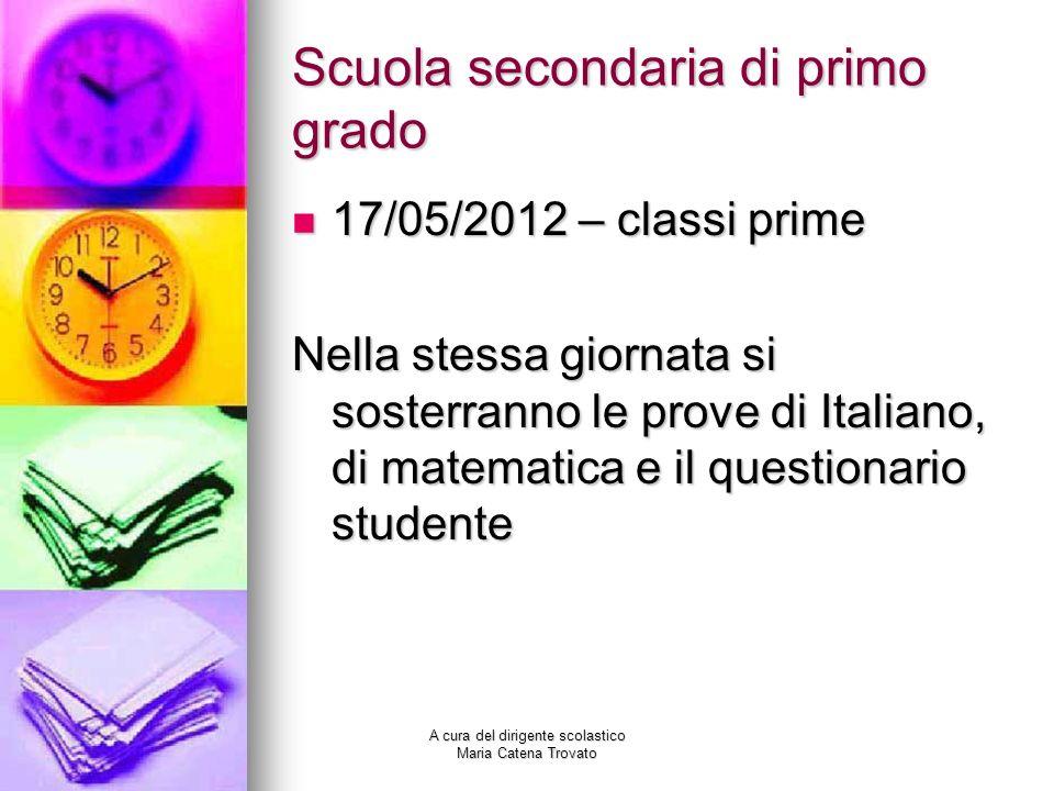 A cura del dirigente scolastico Maria Catena Trovato Scuola secondaria di primo grado 17/05/2012 – classi prime 17/05/2012 – classi prime Nella stessa