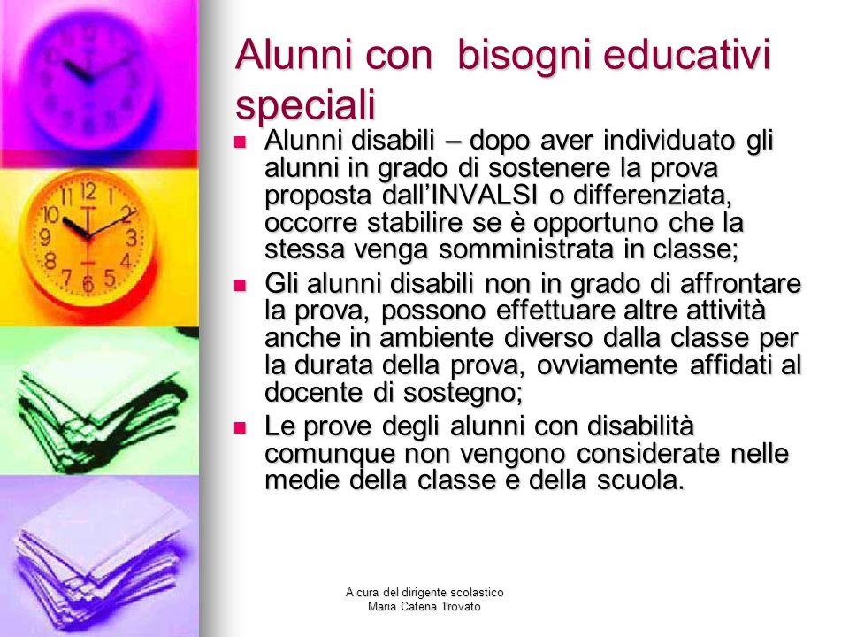 A cura del dirigente scolastico Maria Catena Trovato Alunni con bisogni educativi speciali Alunni disabili – dopo aver individuato gli alunni in grado
