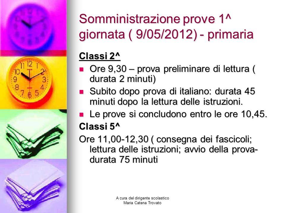 Somministrazione prove 1^ giornata ( 9/05/2012) - primaria Classi 2^ Ore 9,30 – prova preliminare di lettura ( durata 2 minuti) Ore 9,30 – prova preli